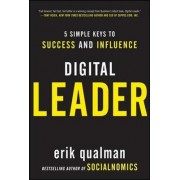 Digital Leader: 5 Simple Keys to Success and Influence by Erik Qualman