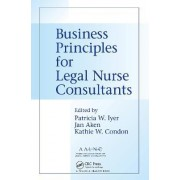 Business Principles for Legal Nurse Consultants by Patricia W. Iyer
