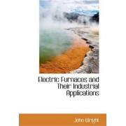 Electric Furnaces and Their Industrial Applications by John Wright