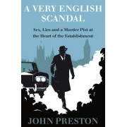 A Very English Scandal: Sex, Lies, and a Murder Plot in the Houses of Parliament