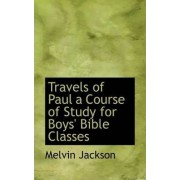 Travels of Paul a Course of Study for Boys' Bible Classes by Melvin Jackson