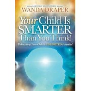 Your Child Is Smarter Than You Think! by Wanda Draper