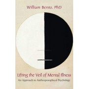 Lifting the Veil of Mental Illness by W. Bento