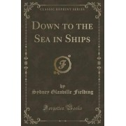 Down to the Sea in Ships (Classic Reprint) by Sydney Glanville Fielding