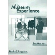 The Museum Experience: Southeast by Scott Douglass