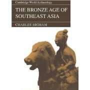 The Bronze Age of Southeast Asia by Charles Higham