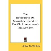 The Rover Boys on Snowshoe Island or the Old Lumberman's Treasure Box by Arthur M Winfield