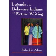 Legends of the Delaware Indians and Picture Writing by Richard C. Adams