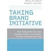 Taking Brand Initiative by Mary Jo Hatch