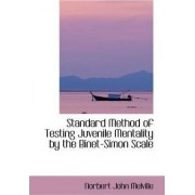 Standard Method of Testing Juvenile Mentality by the Binet-Simon Scale by Norbert John Melville