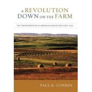 A Revolution Down on the Farm by Paul K. Conkin