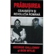 Prabusirea. Ceausestii si Revolutia Romana - George Galloway Bob Wylie