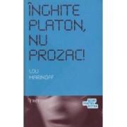 Inghite Platon nu prozac - Lou Marinoff