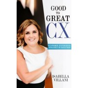 Good to Great CX: Customer Experience Strategy to Execution by Isabella Villani