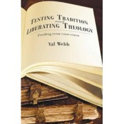 Testing Tradition and Liberating Theology by Dr Val Webb