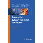 Endometrial Cytology with Tissue Correlations by John A. Maksem