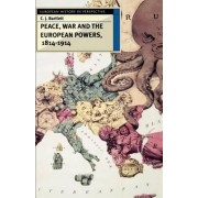 Peace, War and the European Powers, 1814-1914 by C J Bartlett