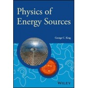The Physics of Energy Sources by George C. King