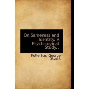 On Sameness and Identity. a Psychological Study.. by Fullerton George Stuart