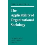 The Applicability of Organizational Sociology by Chris Argyris