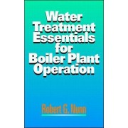 Water Treatment Essentials for Boiler Plant Operation by Robert G. Nunn