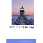 Roses Four One-Act Plays by Hermann Sudermann