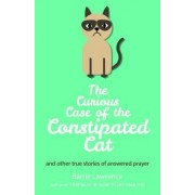 The Curious Case of the Constipated Cat and Other True Stories of Answered Prayer by Barrie Lawrence