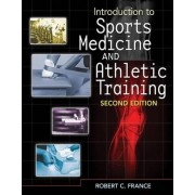 Introduction to Sports Medicine and Athletic Training by Robert France