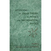 Applications of Group Theory in Physics and Mathematical Physics by M. Flato
