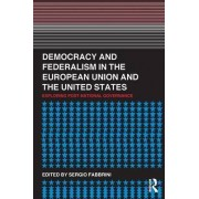 Democracy and Federalism in the European Union and the United States by Sergio Fabbrini