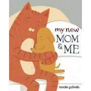 My New Mom and Me by Renata Galindo