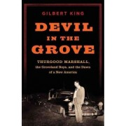 Devil in the Grove: Thurgood Marshall, the Groveland Boys, and the Dawn of a New America by Gilbert King
