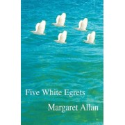 Five White Egrets by Margaret Allan