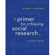 Primer for Critiquing Social Research by Michael John Holosko