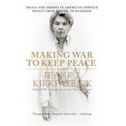 Making War to Keep Peace by Jeane J. Kirkpatrick