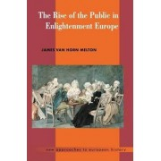 The Rise of the Public in Enlightenment Europe by Professor James Van Horn Melton