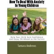 How to Deal with Anxiety in Young Children by Tamara Andrews
