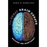 The Great Brain Debate by John E. Dowling