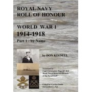 Royal Navy Roll of Honour - World War 1, By Name: Part 1 by Don Kindell