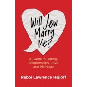 Will Jew Marry Me?: A Guide to Dating, Relationships, Love, and Marriage