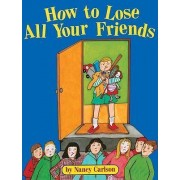 How to Lose All Your Friends by Nancy L Carlson