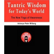 Tantric Wisdom for Today's World by Acharya Peter Wilberg