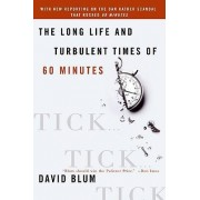 Tick, Tick, Tick: The Long Life And Turbulent Times Of 60 Minutes by David Blum