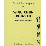 Secret Techniques of Wing Chun Kung Fu by K.T. Chao