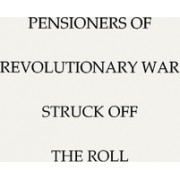 Pensioners of [The] Revolutionary War, Struck Off the Roll. with an Added Index to States by United States Pension Bureau