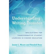 Understanding Writing Transfer: Implications for Transformative Student Learning in Higher Education