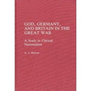 God, Germany, and Britain in the Great War by A. J. Hoover