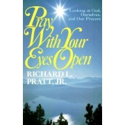 Pray with Your Eyes Open by Richard L. Pratt