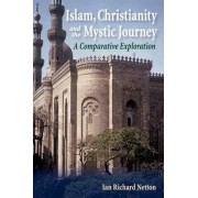Islam, Christianity and the Mystic Journey by Ian Richard Netton