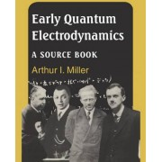 Early Quantum Electrodynamics by Arthur I. Miller